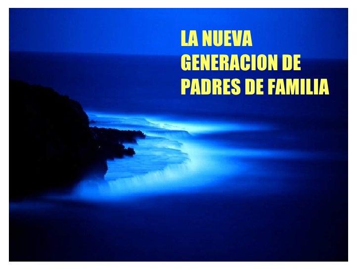 LA NUEVA GENERACION DE PADRES DE FAMILIA