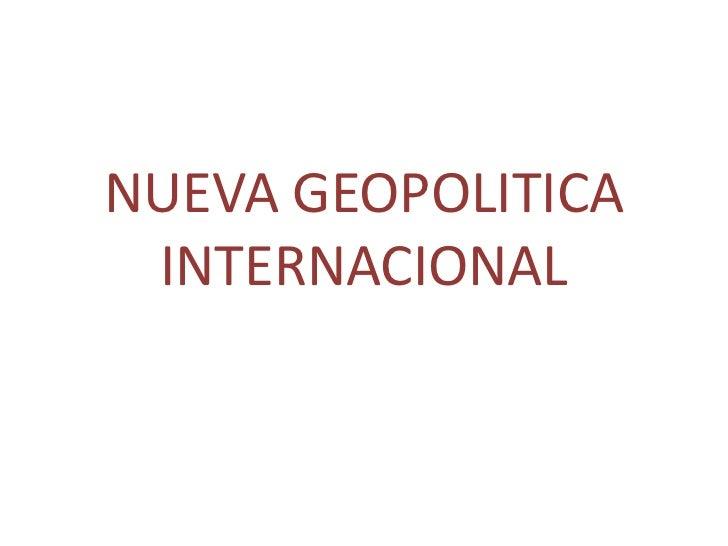 NUEVA GEOPOLITICA INTERNACIONAL