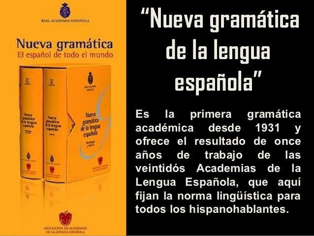 """""""Nueva gramática  de la lengua   española""""Es la primera gramáticaacadémica desde 1931 yofrece el resultado de onceaños de ..."""