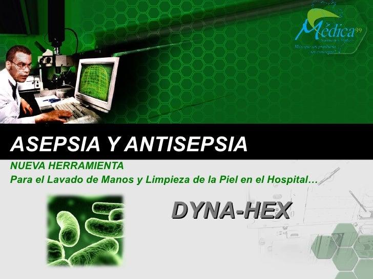 ASEPSIA Y ANTISEPSIA NUEVA HERRAMIENTA Para el Lavado de Manos y Limpieza de la Piel en el Hospital… DYNA-HEX