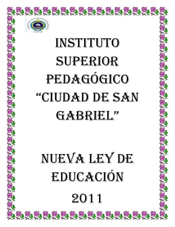 """INSTITUTO SUPERIOR PEDAGÓGICO """"CIUDAD DE SAN GABRIEL""""<br />NUEVA LEY DE EDUCACIÓN<br />2011<br />NUEVA LEY DE EDUCACION<br..."""