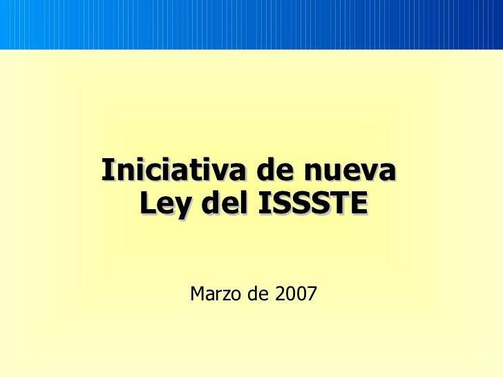 Iniciativa de nueva  Ley del ISSSTE Marzo de 2007