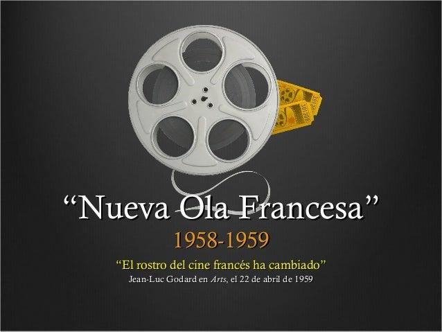 """""""Nueva Ola Francesa"""" 1958-1959  """"El rostro del cine francés ha cambiado"""" Jean-Luc Godard enArts, el 22 de abril de 1959"""
