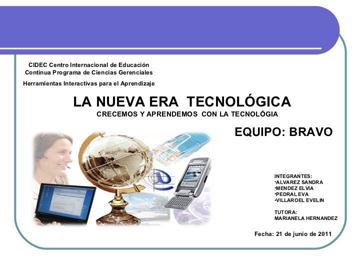 LA NUEVA ERA  TECNOLÓGICA <ul><li>INTEGRANTES: </li></ul><ul><li>ALVAREZ SANDRA </li></ul><ul><li>MENDEZ ELVIA </li></ul><...