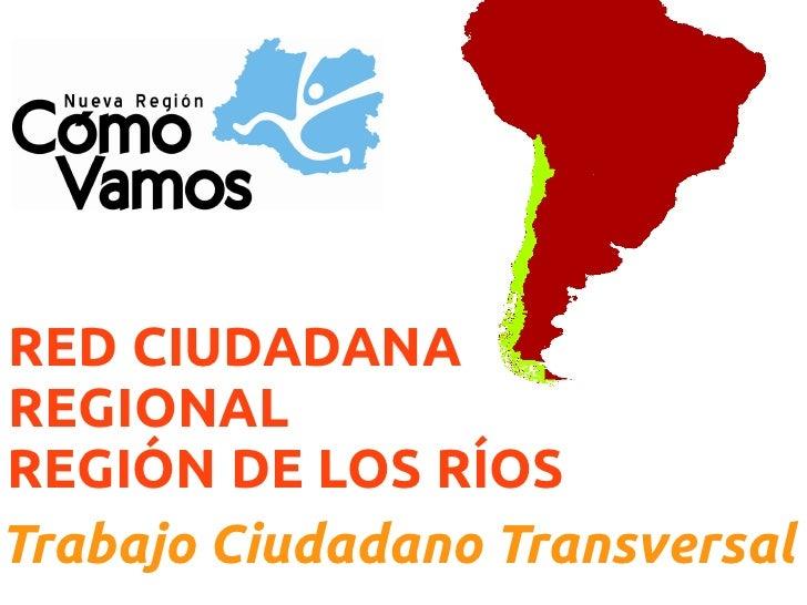 RED CIUDADANAREGIONALREGIÓN DE LOS RÍOSTrabajo Ciudadano Transversal