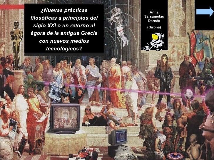 ¿Nuevas prácticas filosóficas a principios del siglo XXI o un retorno al ágora de la antigua Grecia con nuevos medios tecn...