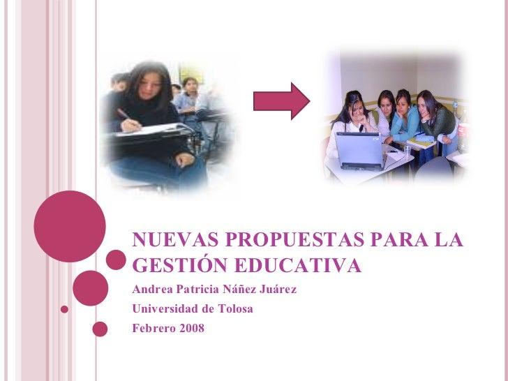 NUEVAS PROPUESTAS PARA LA GESTIÓN EDUCATIVA Andrea Patricia Náñez Juárez  Universidad de Tolosa Febrero 2008