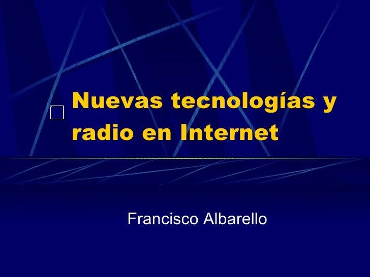Nuevas tecnologías y radio en Internet Francisco Albarello