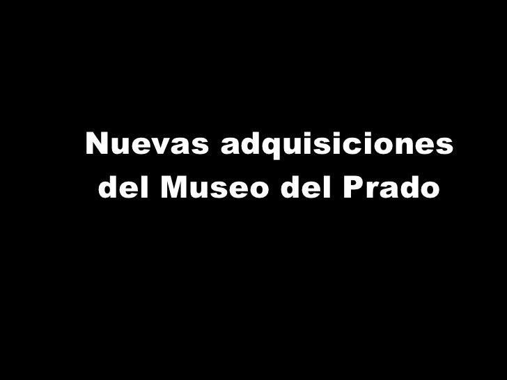 Nuevas adquisiciones del Museo del Prado