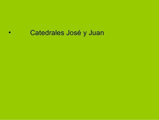 • Catedrales José y Juan