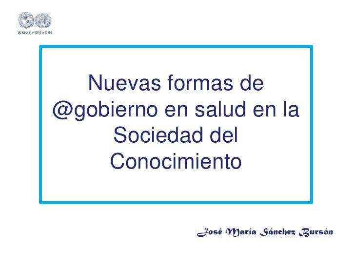 Nuevas formas de@gobierno en salud en la     Sociedad del    Conocimiento              José María Sánchez Bursón