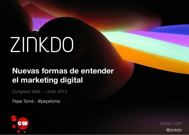 Nuevas formas de entenderel marketing digitalCongreso Web – Junio 2013zinkdo.com@zinkdoPepe Tomé - @pepetome