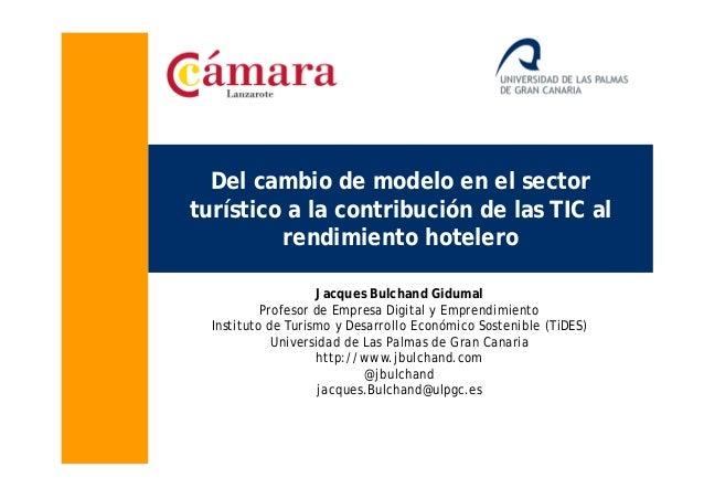 Del cambio de modelo en el sector turístico a la contribución de las TIC al rendimiento hotelero Jacques Bulchand Gidumal ...