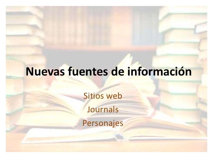 Nuevas fuentes de información         Sitios web          Journals         Personajes