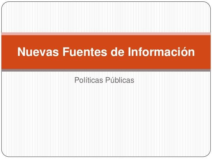 Nuevas Fuentes de Información         Políticas Públicas