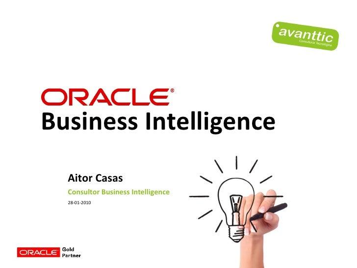 <ul><li>Aitor Casas </li></ul><ul><li>Consultor Business Intelligence </li></ul><ul><li>28-01-2010 </li></ul>Business Inte...