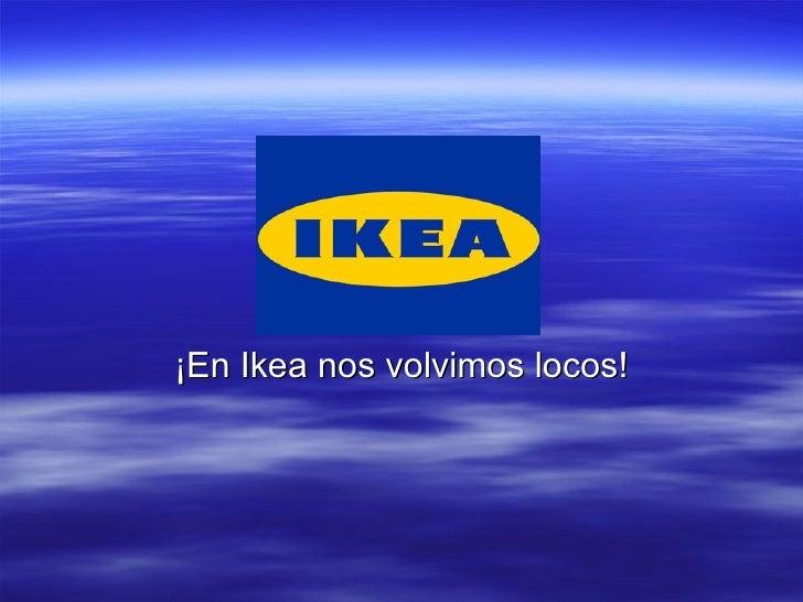 ¡En Ikea nos volvimos locos!