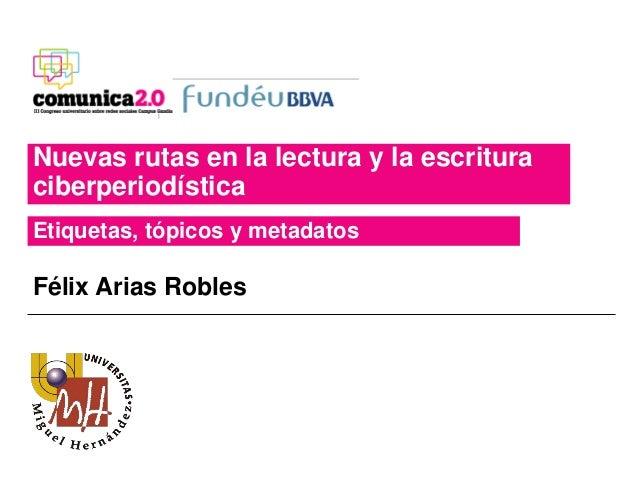 Nuevas rutas en la lectura y la escrituraciberperiodísticaEtiquetas, tópicos y metadatosFélix Arias Robles