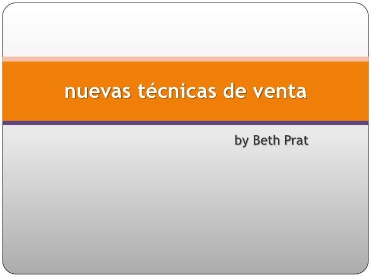 nuevas técnicas de venta                by Beth Prat