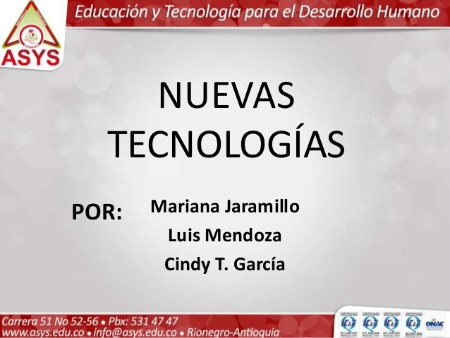 NUEVAS TECNOLOGÍAS Mariana Jaramillo Luis Mendoza Cindy T. García POR: