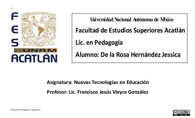 1 NuevasTecnologíasenEducación Asignatura: Nuevas Tecnologías en Educación Profesor: Lic. Francisco Jesús Vieyra González ...