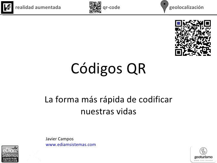 Códigos QR La forma más rápida de codificar nuestras vidas Javier Campos www.ediamsistemas.com