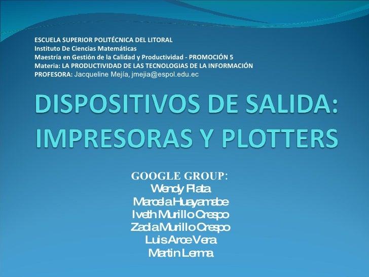 GOOGLE GROUP: Wendy Plata Marcela Huayamabe Iveth Murillo Crespo Zadia Murillo Crespo Luis Arce Vera Martin Lerma ESCUELA ...