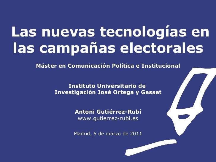 Las nuevas tecnologías en las campañas electorales Máster en Comunicación Política e Institucional Instituto Universitario...