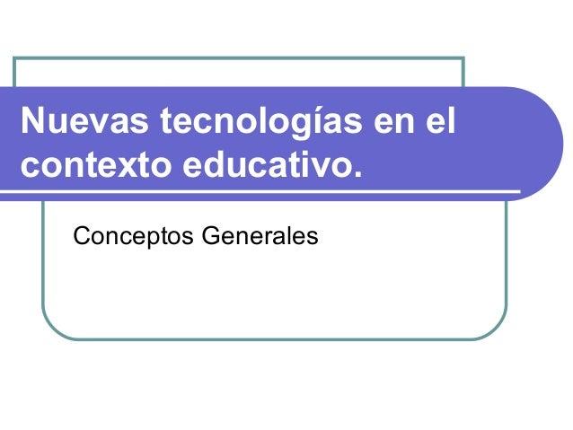 Nuevas tecnologías en el contexto educativo. Conceptos Generales