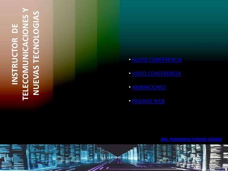 TELECOMUNICACIONES Y  NUEVAS TECNOLOGIAS     INSTRUCTOR DE                           • AUDIO CONFERENCIA                  ...