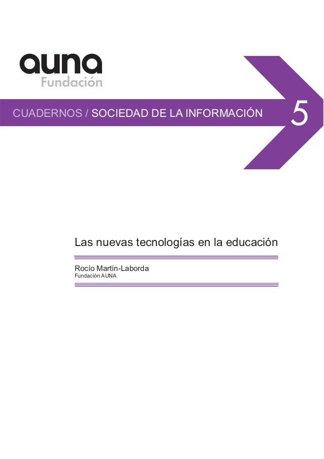 CUADERNOS / SOCIEDAD DE LA INFORMACIÓN 5 Las nuevas tecnologías en la educación Rocío Martín-Laborda Fundación AUNA