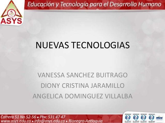NUEVAS TECNOLOGIAS VANESSA SANCHEZ BUITRAGO DIONY CRISTINA JARAMILLO ANGELICA DOMINGUEZ VILLALBA