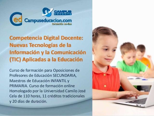 Competencia Digital Docente:  Nuevas Tecnologías de la  Información y la Comunicación  (TIC) Aplicadas a la Educación  Cur...