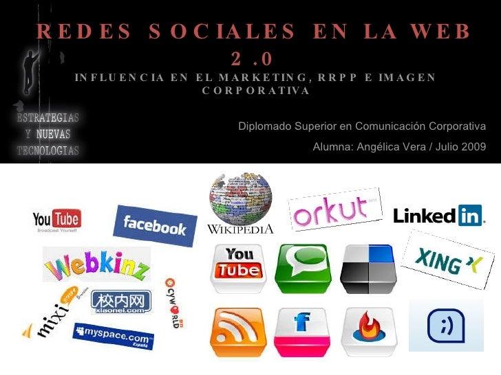 REDES SOCIALES EN LA WEB 2.0 INFLUENCIA EN EL MARKETING, RRPP E IMAGEN CORPORATIVA Diplomado Superior en Comunicación Corp...