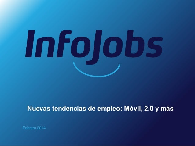 Nuevas tendencias de empleo: Móvil, 2.0 y más Febrero 2014