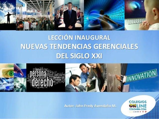 LECCIÓN INAUGURALNUEVAS TENDENCIAS GERENCIALES         DEL SIGLO XXI          Autor: John Fredy Avendaño M.