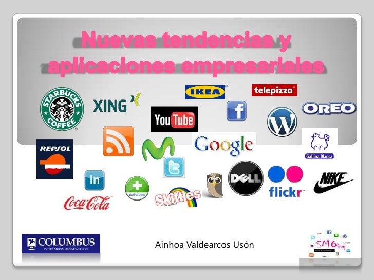 Nuevas tendencias y aplicaciones empresariales<br />Ainhoa ValdearcosUsón<br />