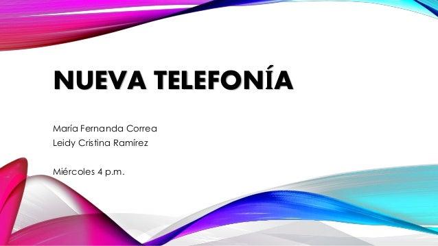 NUEVA TELEFONÍA  María Fernanda Correa  Leidy Cristina Ramírez  Miércoles 4 p.m.