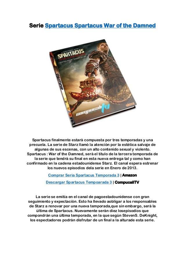 Serie Spartacus Spartacus War of the Damned  Spartacus finalmente estará compuesta por tres temporadas y una precuela. La ...