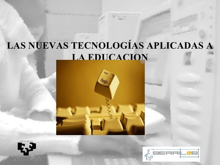 LAS NUEVAS TECNOLOG Í AS APLICADAS A LA EDUCACION