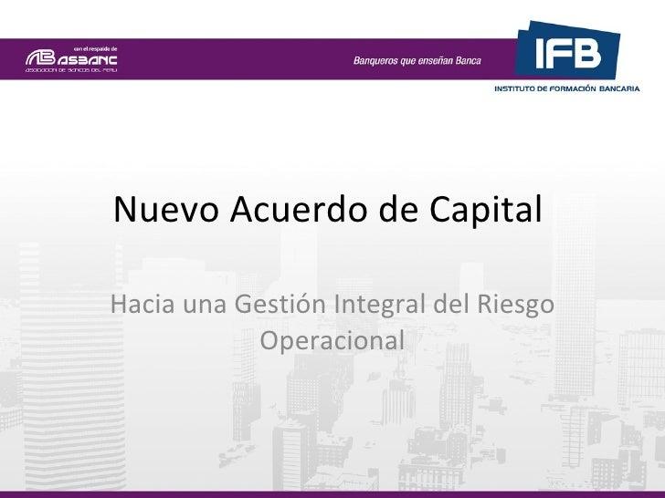Nuevo Acuerdo de Capital  Hacia una Gestión Integral del Riesgo Operacional