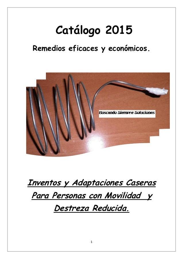 1  Catálogo 2015  Remedios eficaces y económicos.  Inventos y Adaptaciones Caseras Para Personas con Movilidad y Destreza ...