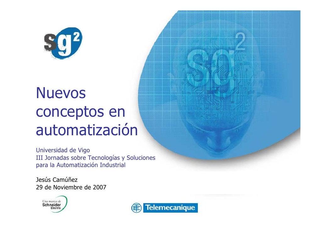Nuevos conceptos en automatización Universidad de Vigo III Jornadas sobre Tecnologías y Soluciones para la Automatización ...