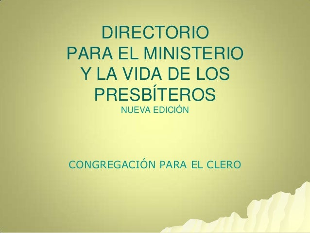 DIRECTORIO PARA EL MINISTERIO Y LA VIDA DE LOS PRESBÍTEROS NUEVA EDICIÓN CONGREGACIÓN PARA EL CLERO