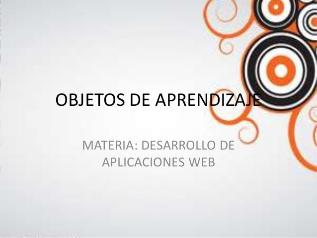 OBJETOS DE APRENDIZAJE  MATERIA: DESARROLLO DE    APLICACIONES WEB