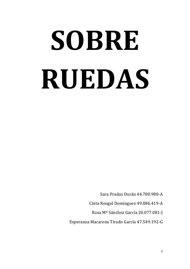 SOBRE RUEDAS<br />Sara Pradas Durán 44.780.980-A<br />Cinta Rengel Domínguez 49.086.419-A<br />Rosa Mª Sánchez García 20.0...