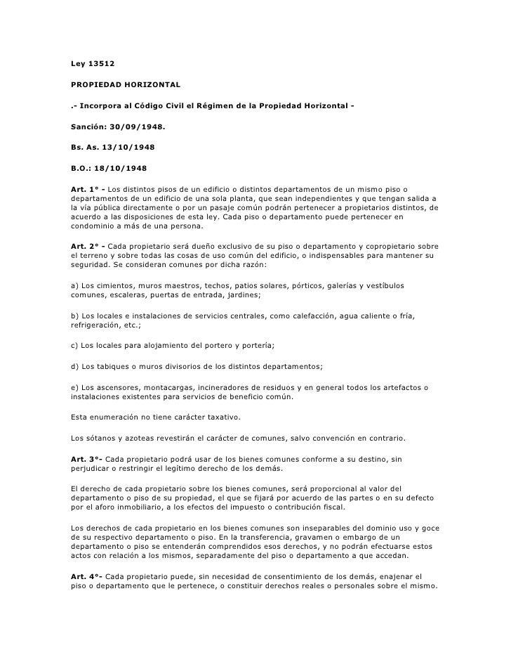 Ley 13512PROPIEDAD HORIZONTAL.- Incorpora al Código Civil el Régimen de la Propiedad Horizontal -Sanción: 30/09/1948.Bs. A...