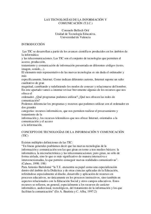LAS TECNOLOGÍAS DE LA INFORMACIÓN Y COMUNICACIÓN (T.I.C.) Consuelo Belloch Ortí Unidad de Tecnología Educativa. Universida...