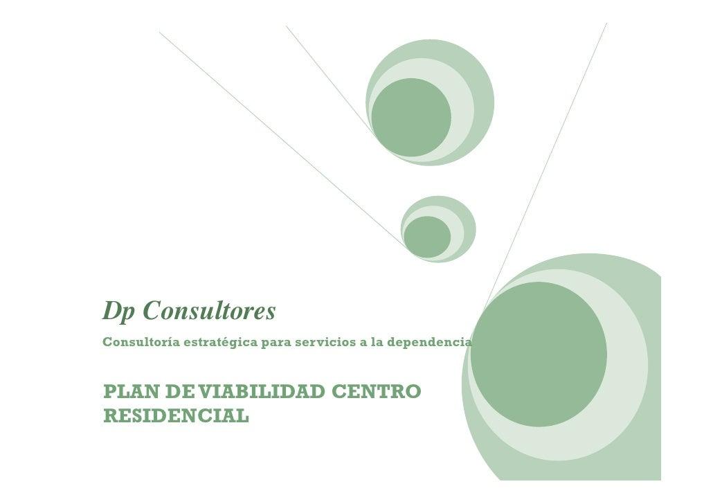 Dp ConsultoresConsultoría estratégica para servicios a la dependenciaPLAN DE VIABILIDAD CENTRORESIDENCIAL