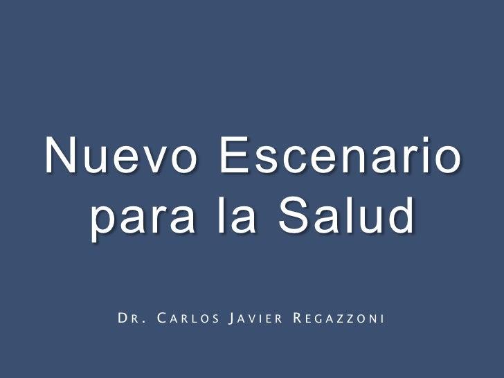 Nuevo Escenario para la Salud  DR. CARLOS JAVIER REGAZZONI